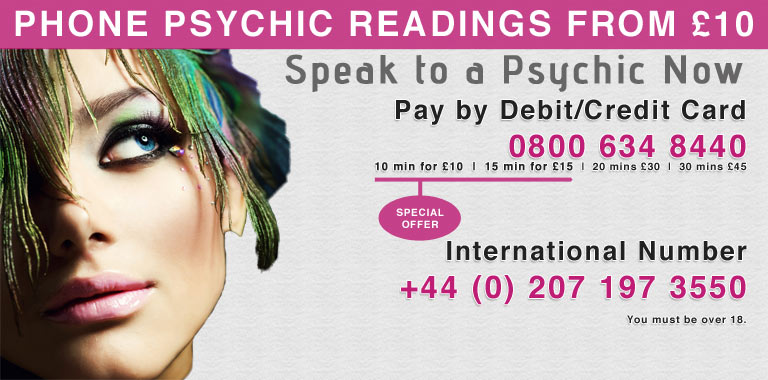 Psychic Medium Readings. Pay by Debit/Credit Card. 0800 634 8440. 10 min for £10.00. 20 mins £20. 30 mins £30. 18+ only.